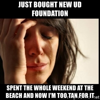 First World Problems - Just bought new uD foundation Spent the whole weekend at The beach and now I'm too tan for it