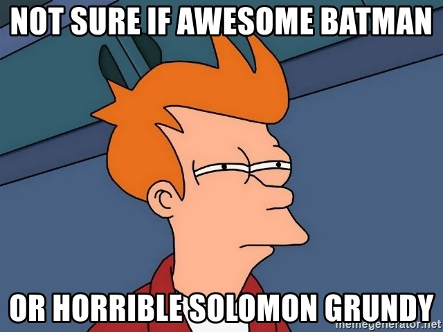 Futurama Fry - Not sure if Awesome batman Or horrible solomon grundy