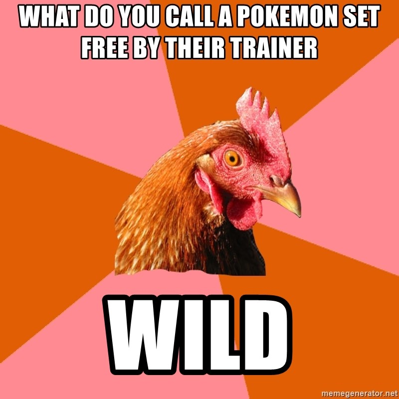 Anti Joke Chicken - WHAT DO YOU CALL A POKEMON SET FREE BY THEIR TRAINER WILD