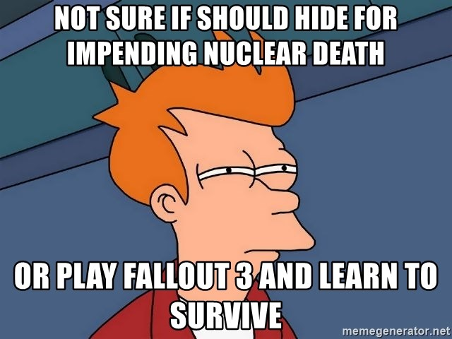 Futurama Fry - Not sure if should hide for impending Nuclear death OR PLAY FALLOUT 3 AND LEARN TO SURVIVE