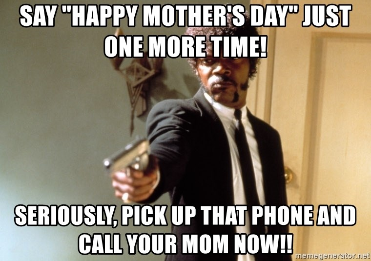 """Samuel L Jackson - SAY """"happy mother's day"""" just one more time! seriously, pick up that phone and call your mom now!!"""