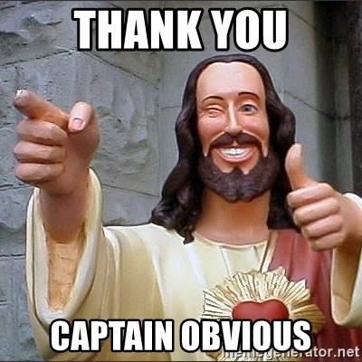 jesus says - Thank you captain obvious
