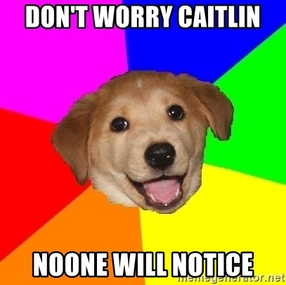 Advice Dog - Don't worry Caitlin Noone will notice