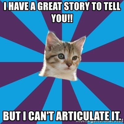 Autistic Kitten - I have a great story to tell you!! But I can't articulate it.