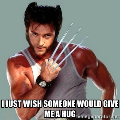 Wolverine - i just wish someone would give me a hug