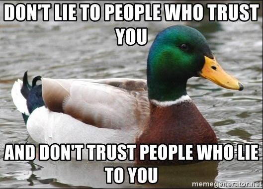 Actual Advice Mallard 1 - don't lie to people who trust you and don't trust people who lie to you
