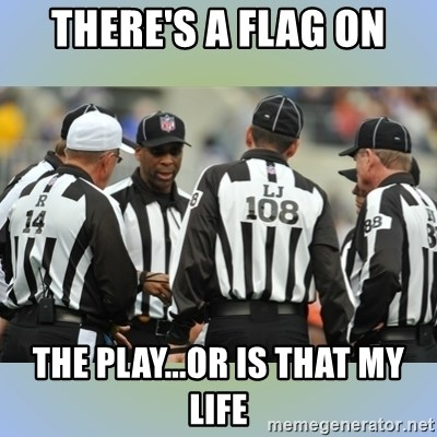 NFL Ref Meeting - There's a flag on the play...Or is that my life