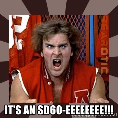 Revenge of the Nerds -  It's An SD60-Eeeeeeee!!!