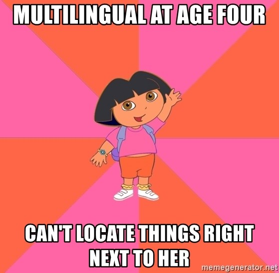 Noob Explorer Dora - multilingual at age four can't locate things right next to her
