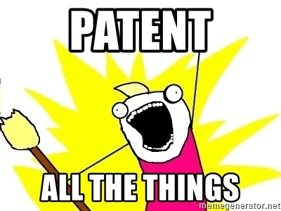 X ALL THE THINGS - patent all the things