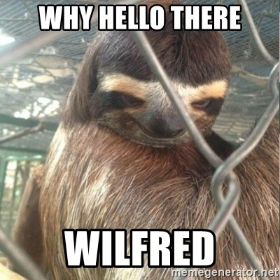 Creepy Sloth Rape - Why hello there Wilfred