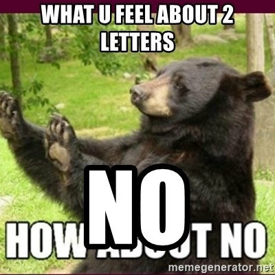 How about no bear - what u feel about 2 letters no