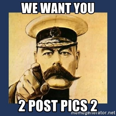 your country needs you - WE WANT YOU 2 POST PICS 2