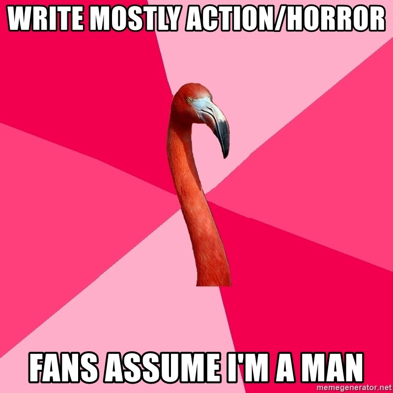 Fanfic Flamingo - write mostly action/horror fans assume i'm a man