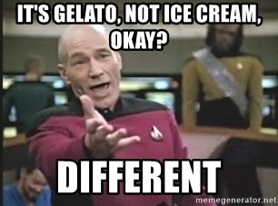 Captain Picard - it's gelato, NOT ICE CREAM, OKAY? different