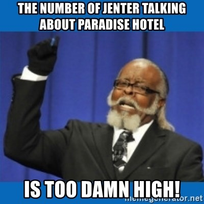 Too damn high - the number of jenter talking about paradise hotel is too damn high!