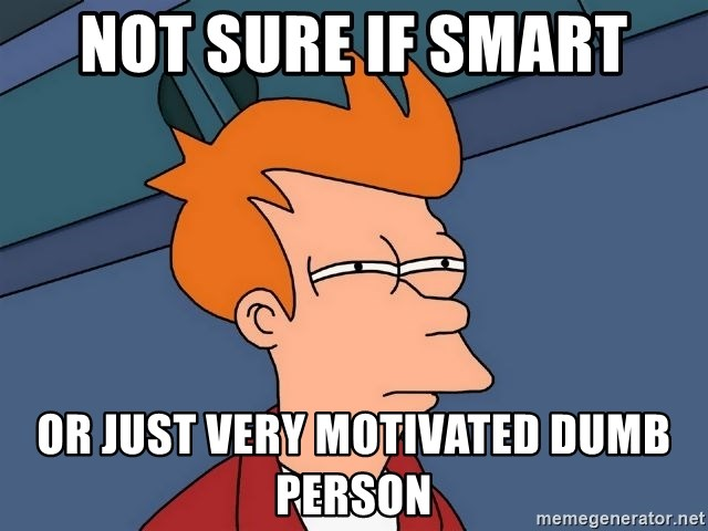 Futurama Fry - Not sure if smart or just very motivated dumb person