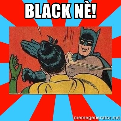 Batman Bitchslap - Black nè!