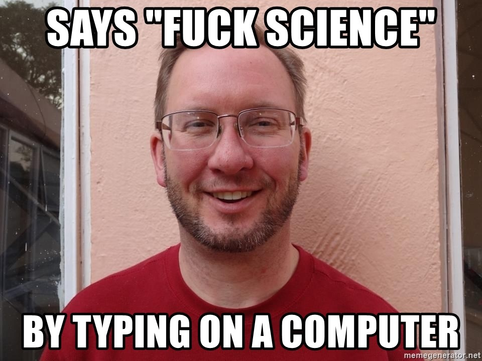 """Asshole Christian missionary - SAYS """"FUCK SCIENCE"""" BY TYPING ON A COMPUTER"""