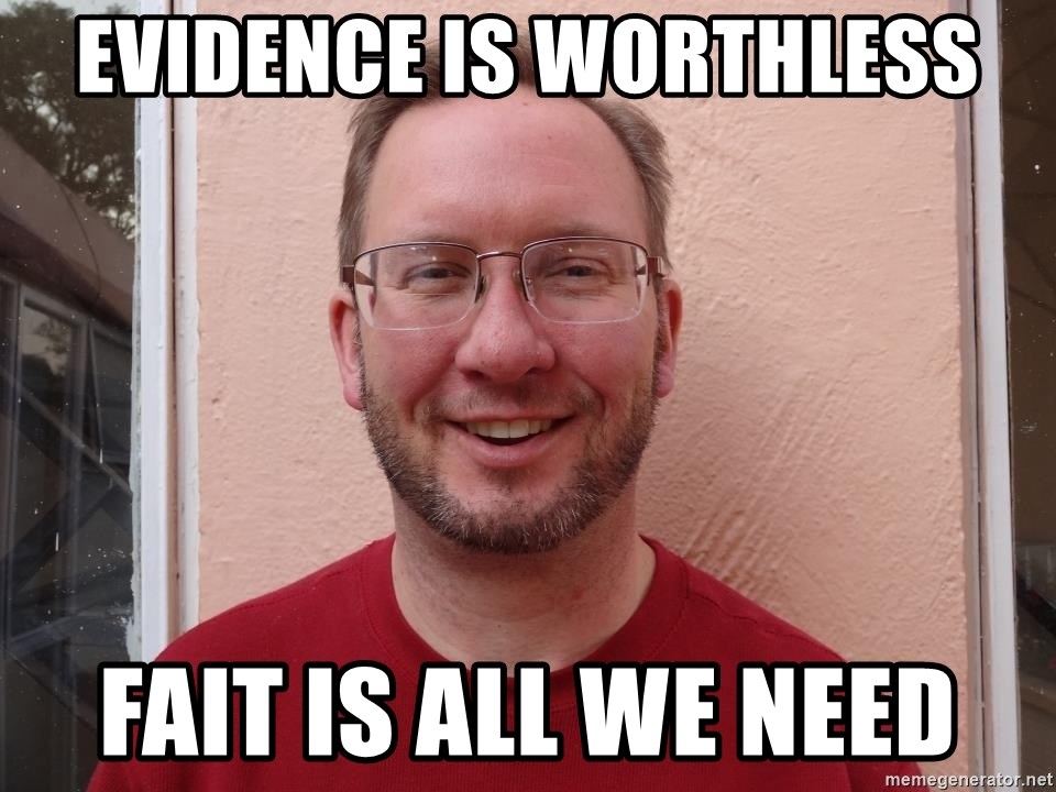 Asshole Christian missionary - evidence is worthless fait is all we need