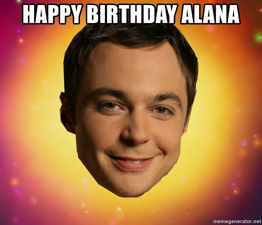 Sheldon Big Bang Theory - Happy birthday alana