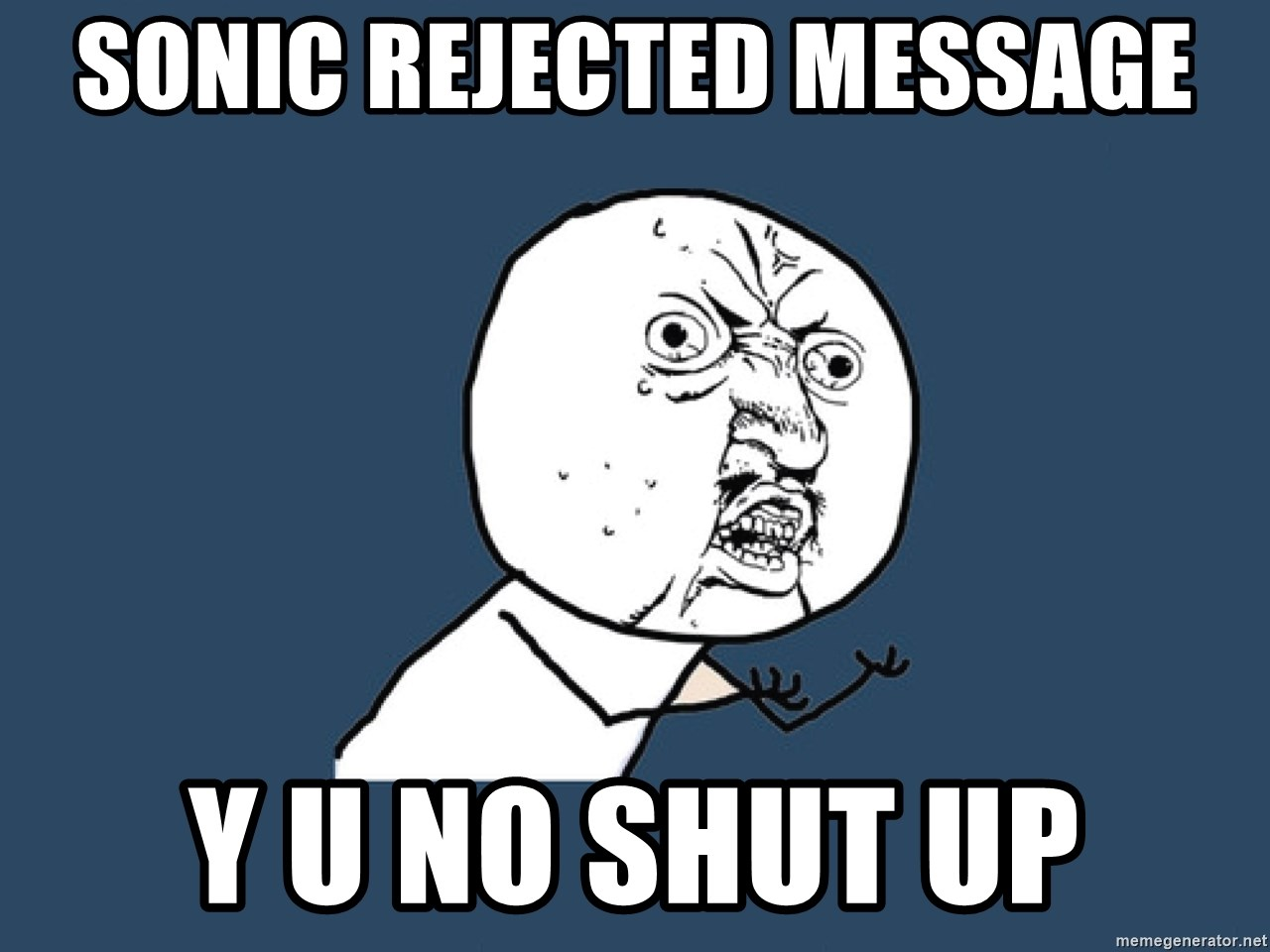 Y U No - SONIC REJECTED MESSAGE Y U NO SHUT UP