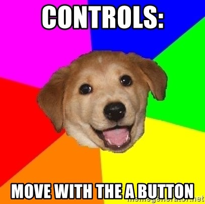Advice Dog - CONTROLS: MOVE WITH THE A BUTTON