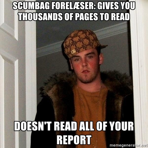 Scumbag Steve - Scumbag forelæser: gives you thousands of pages to read Doesn't read all of your report