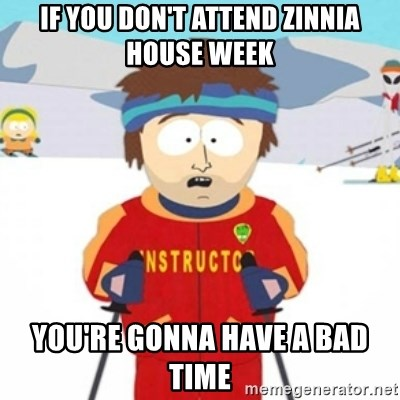 Bad time ski instructor 1 - if you don't attend zinnia house week you're gonna have a bad time