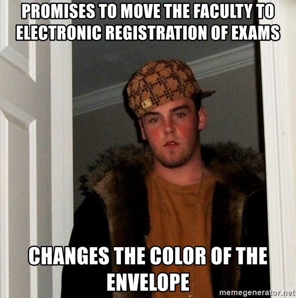 Scumbag Steve - Promises to move the faculty to electronic registration of exams changes the color of the envelope