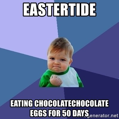 Success Kid - Eastertide Eating chocolateChocolate eggs for 50 days
