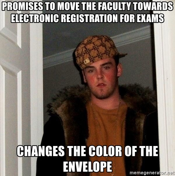 Scumbag Steve - promises to move the faculty towards electronic registration for exams changes the color of the envelope