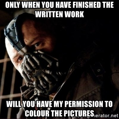 Bane Permission to Die - Only When you Have Finished the Written Work Will you have my permission to colour the pictures