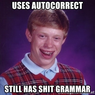 Bad Luck Brian - USES AUTOCORRECT STILL HAS SHIT GRAMMAR