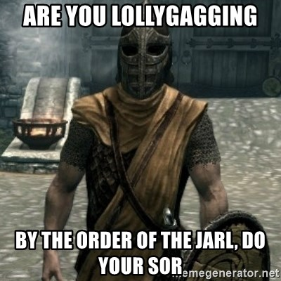 skyrim whiterun guard - Are you lollygagging by the order of the jarl, do your sor
