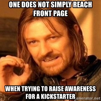 One Does Not Simply - One does not simply reach front page When trying to raise awareness for a kickstarter