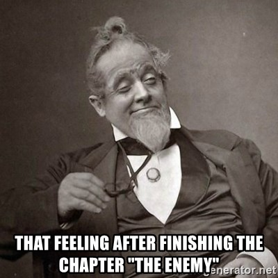 """1889 [10] guy -  that feeling after finishing the chapter """"the enemy"""""""