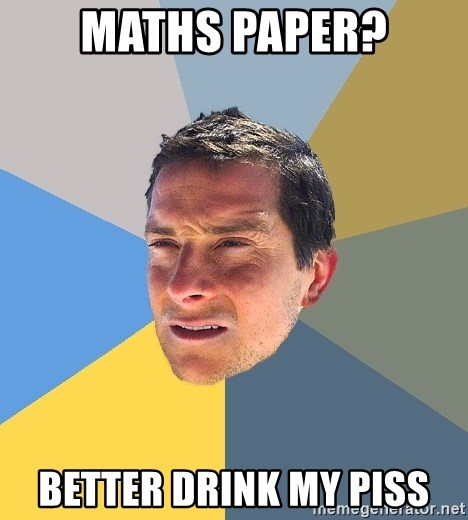 Bear Grylls - maths paper? better drink my piss