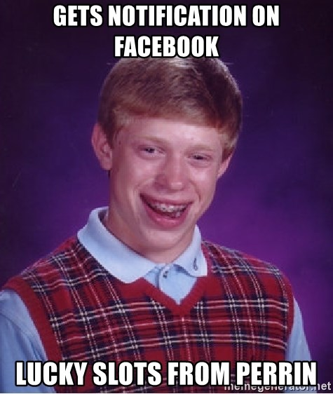 Bad Luck Brian - GETS notification on facebook lucky slots from perrin