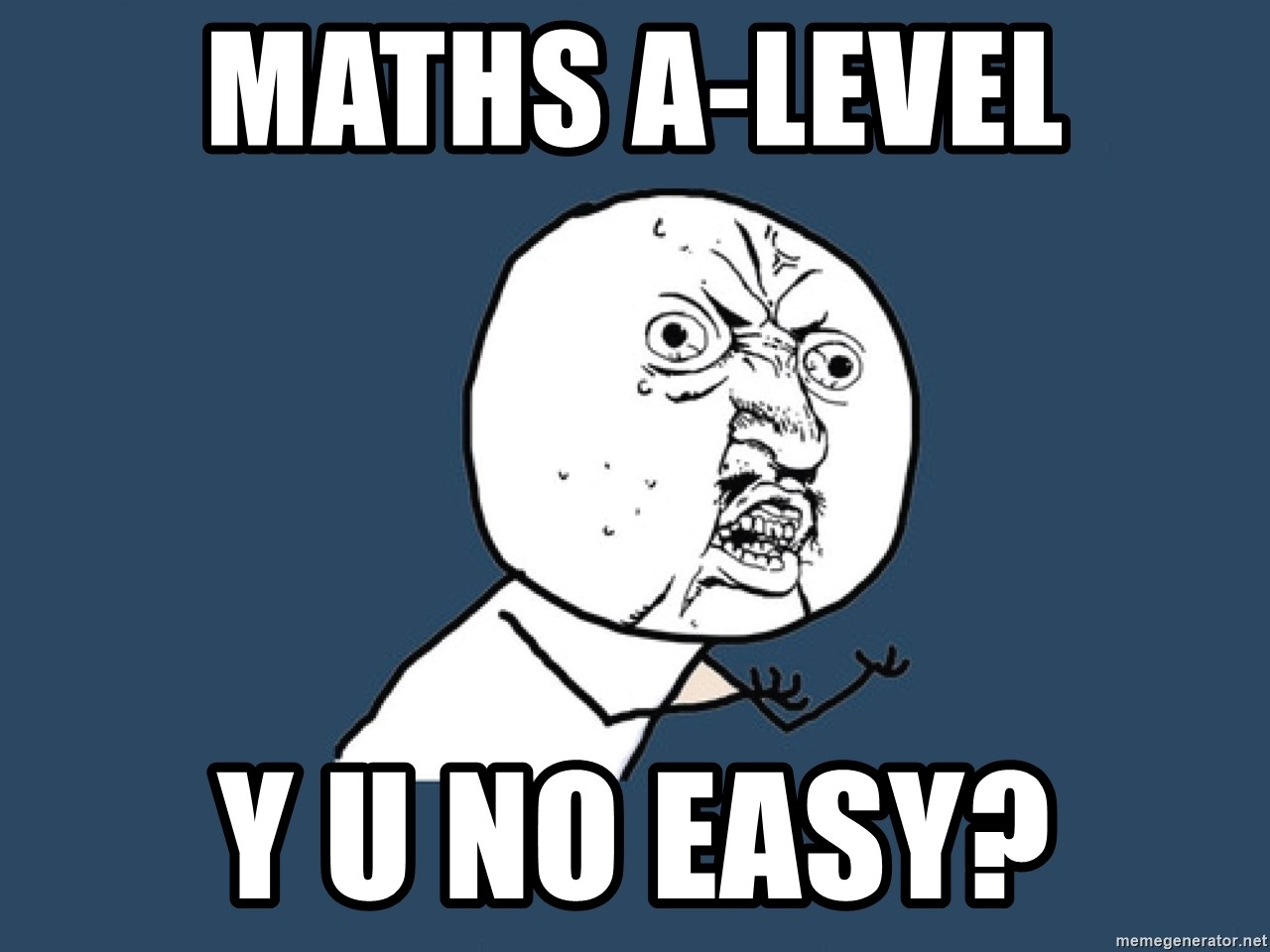 Y U No - Maths a-level y u no easy?