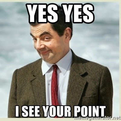MR bean - YES YES  I SEE YOUR POINT