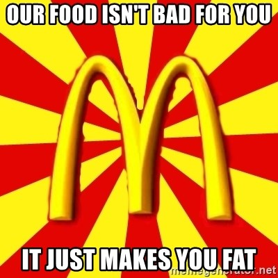 McDonalds Peeves - OUR FOOD ISN'T BAD FOR YOU IT JUST MAKES YOU FAT