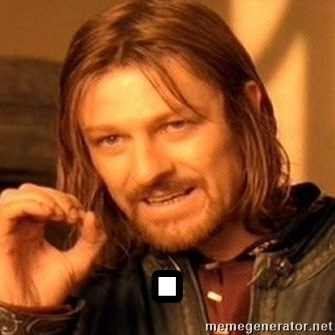 One Does Not Simply -  .
