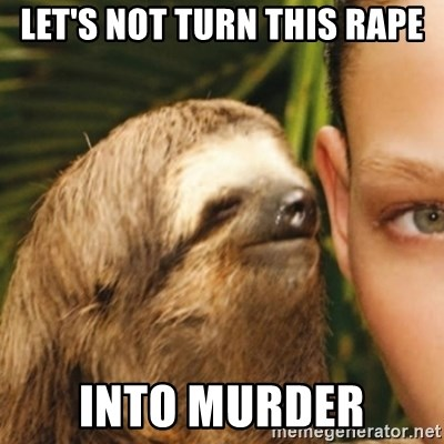 Whispering sloth - let's not turn this rape into murder