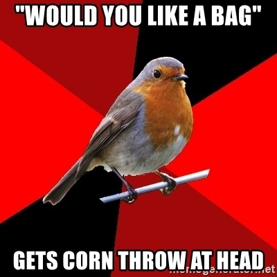 """Retail Robin - """"Would you like a bag"""" gets corn throw at head"""