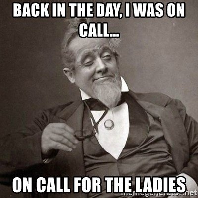 1889 [10] guy - Back in the day, I was on call... on call for the ladies