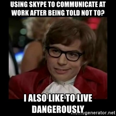 Dangerously Austin Powers - Using Skype to communicate at work after being told not to? I also like to live dangerously