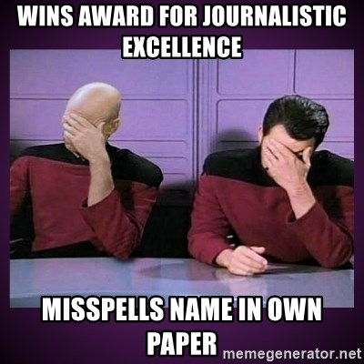 Double Facepalm - Wins award for journalistic excellence  Misspells name in own paper