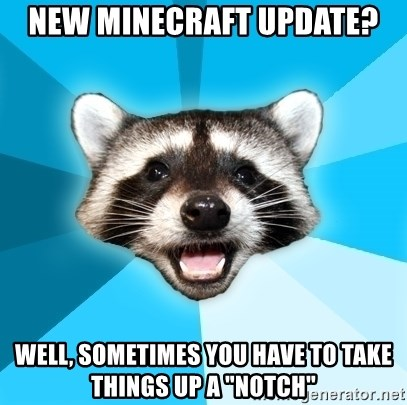 """Lame Pun Coon - New minecraft update? Well, sometimes you have to take things up a """"Notch"""""""