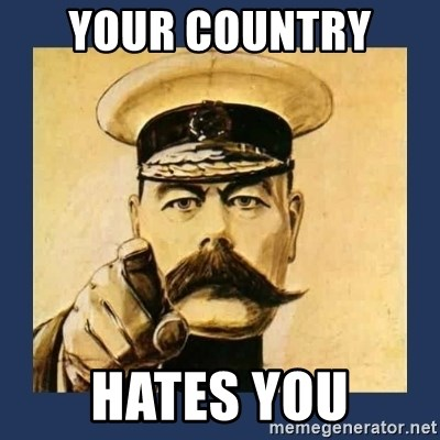 your country needs you - your country  hates you